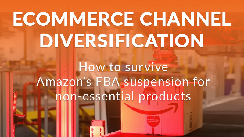 Ecommerce channel diversification - surviving Amazon's FBA suspension