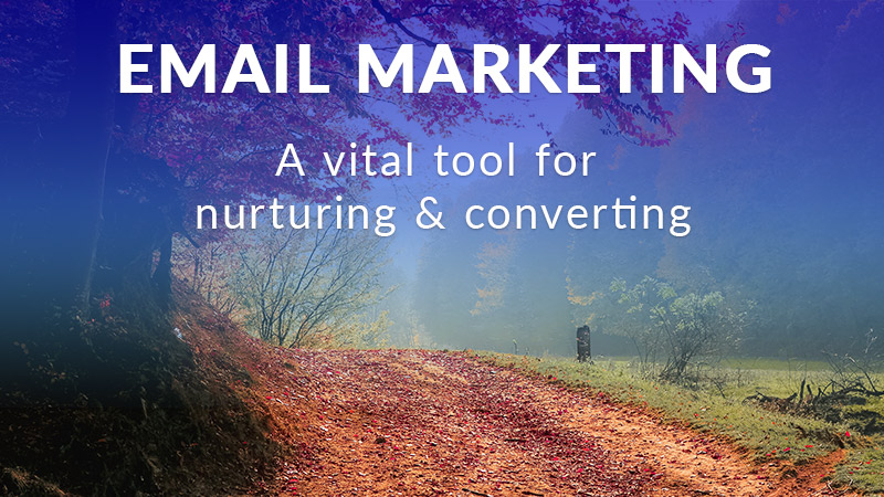 Email marketing - a vital tool for nurturing and converting